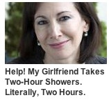 My girlfriend takes two-hour showers. Literally, two hours.